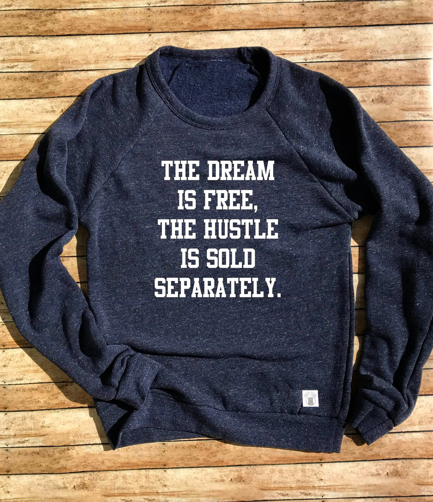Tri-Blend Crew Neck Sweatshirt Unisex The Dream Is Free The Hustle Is Sold Separately - Positive Motivational - BirchBearCo