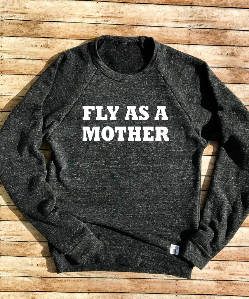 Tri-Blend Crew Neck Sweatshirt Unisex Fly As A Mother - Trending Mom - Funny Shirt - BirchBearCo