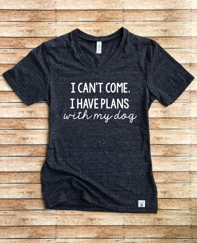 Unisex Tri-Blend V-Neck T-Shirt I Cant Come I Have Plans With My Dog - Dog Mom Shirt - Dog Mama - BirchBearCo