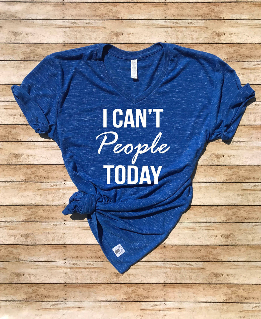 Unisex V Neck T Shirt I Can't People Today - Funny T shirt - BirchBearCo