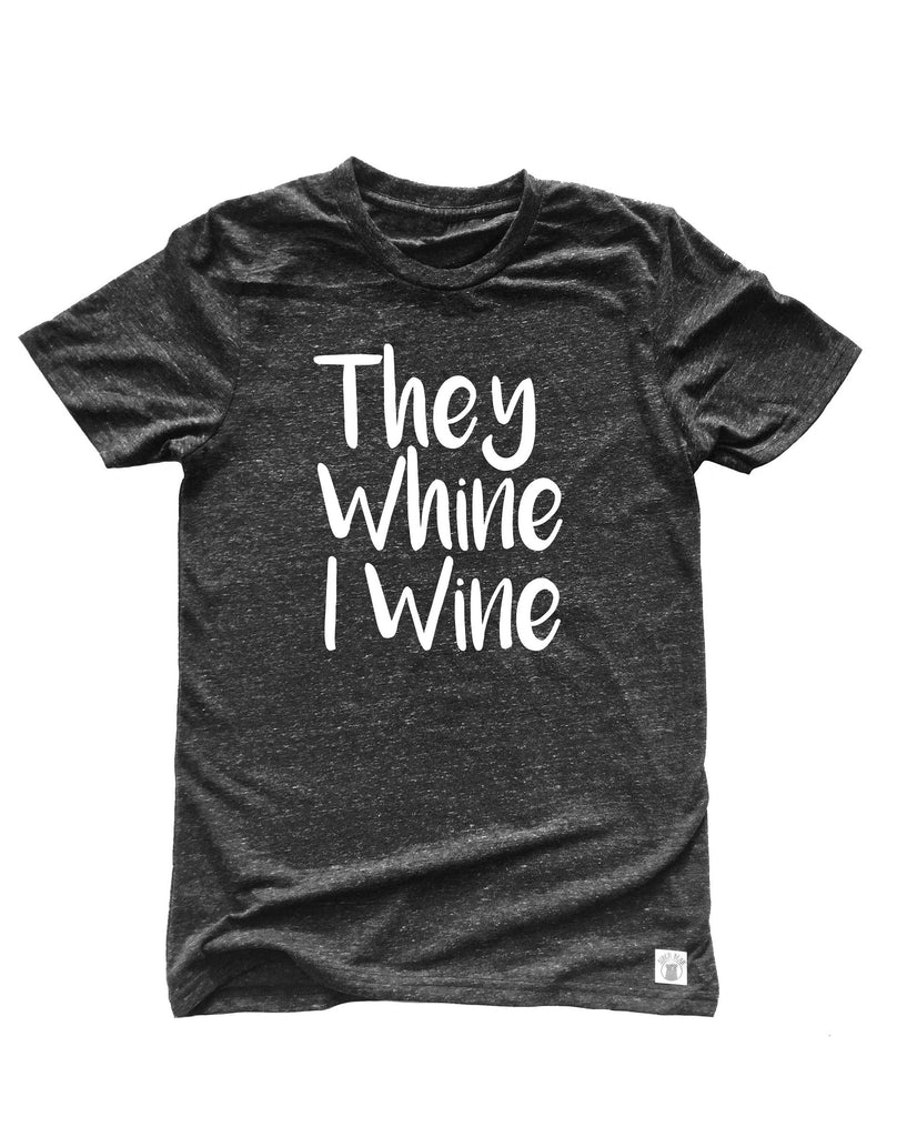 Unisex Tri-Blend T-Shirt They Whine I Wine - Mama Shirt - Funny Wine Mom Shirt - BirchBearCo