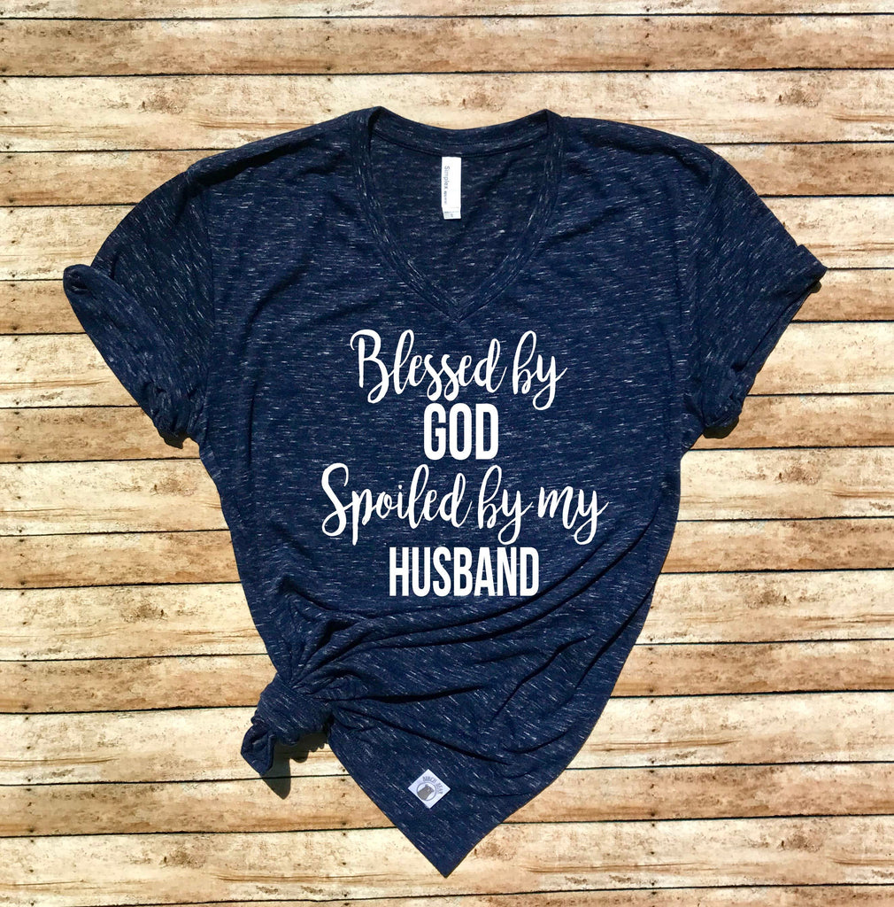 Unisex V Neck T Shirt Blessed By God Spoiled By My Husband - Funny T shirt - BirchBearCo