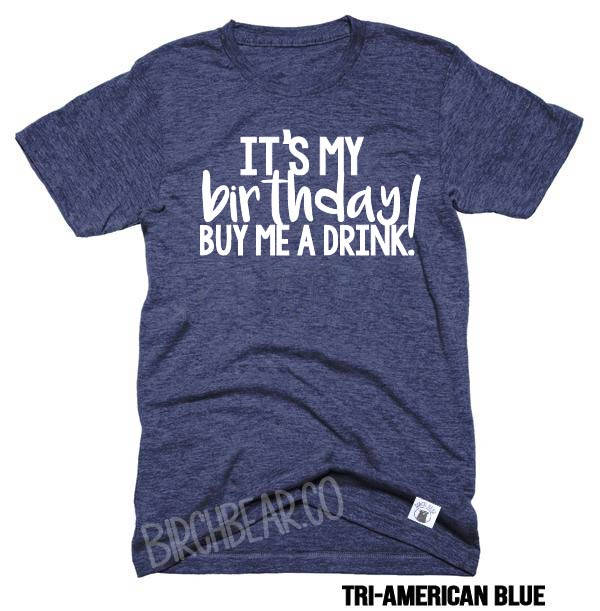 Unisex Tri-Blend T-Shirt It's My Birthday Buy Me A Drink - Birthday Shirt - Funny Birthday T Shirt - Drinking Shirt - Birthday Party Shirt - BirchBearCo