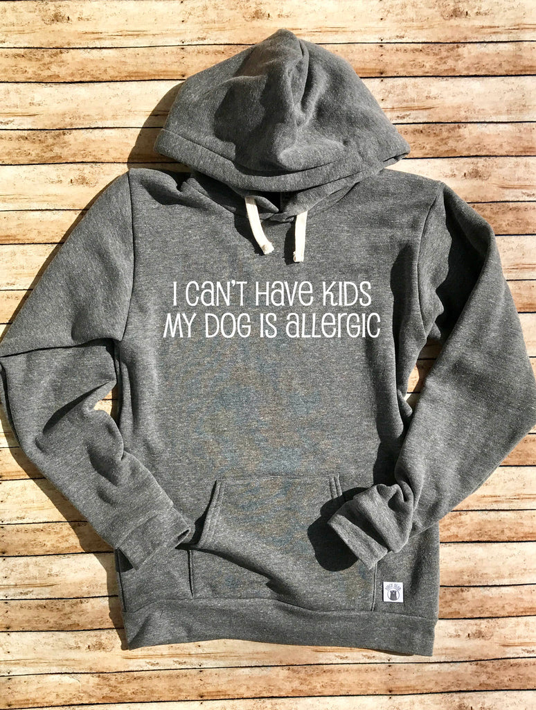 I Can't Have Kids My Dog Is Allergic Hoodie - BirchBearCo