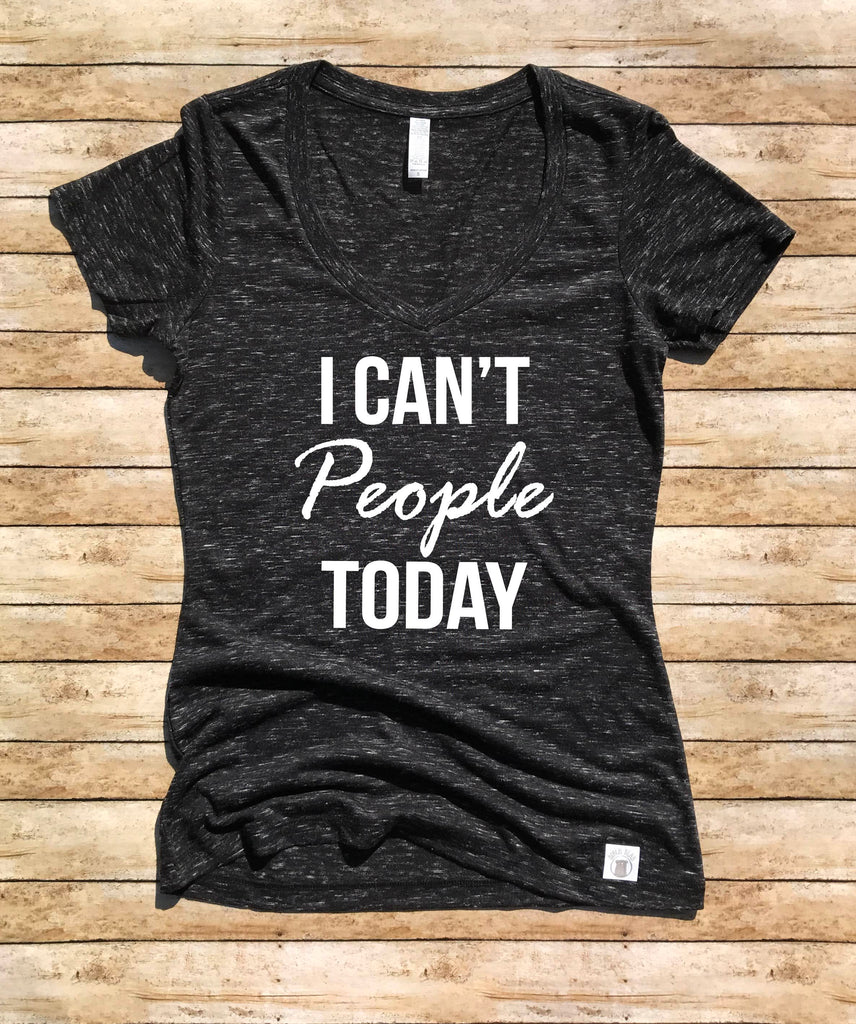 Women's Form Fitting V-Neck I Can't People Today Shirt - Ew People T Shirt - Funny T Shirt - BirchBearCo