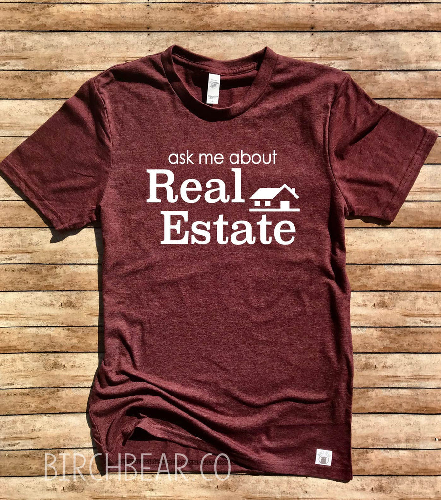 Ask Me About Real Estate Shirt - Realtor Shirt - BirchBearCo