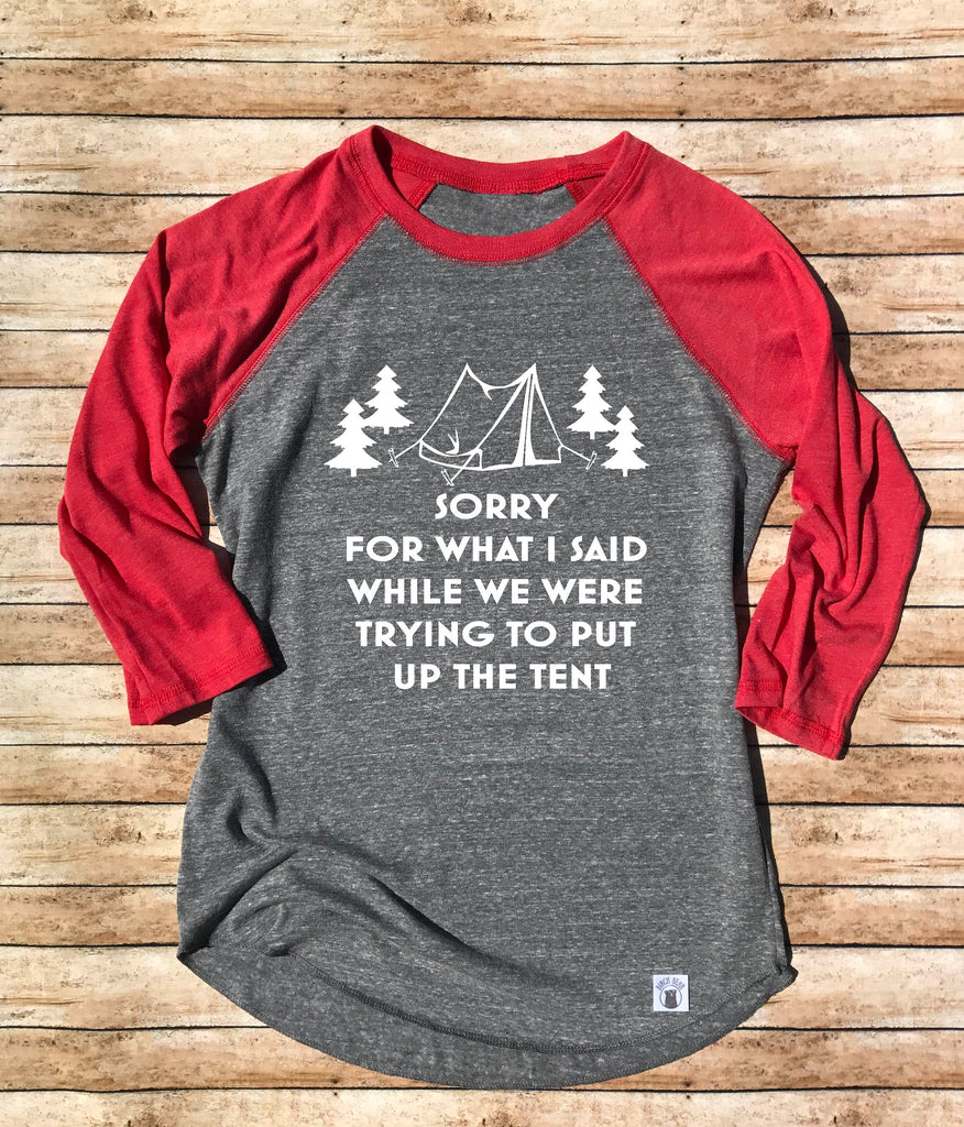 Unisex Baseball Tri-Blend T-Shirt Sorry For What I Said While We Were Trying To Put Up The Tent - Camping Shirt - Funny Camping Shirt - BirchBearCo