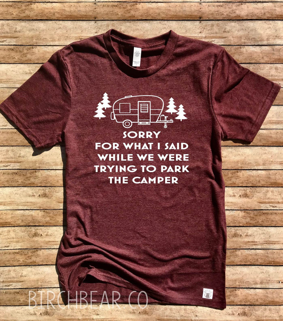 I'm Sorry For What I Said While We Were Trying To Park The Camper Shirt - BirchBearCo