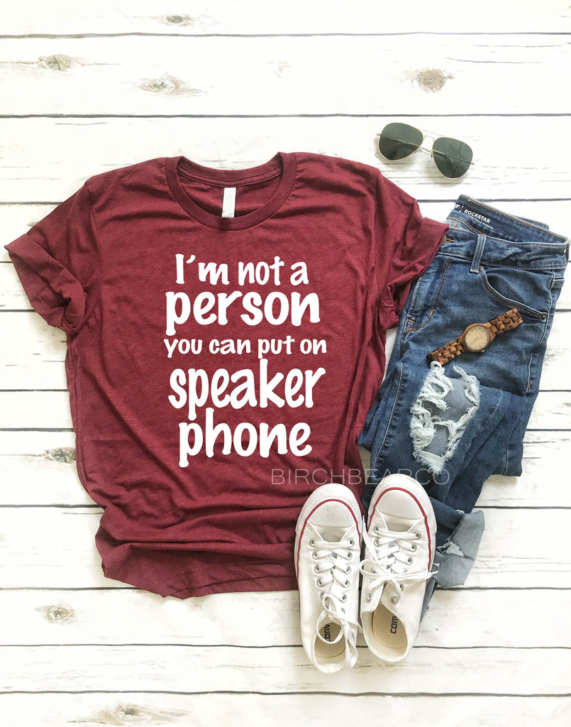 Im Not A Person You Can Put On Speaker Phone | Unisex Crew - BirchBearCo