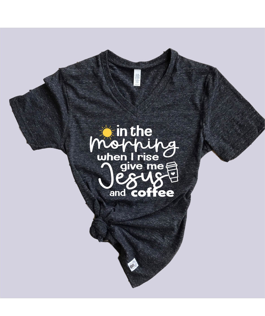In The Morning When I Rise Give Me Coffee And Jesus Shirt | Unisex V Neck - BirchBearCo