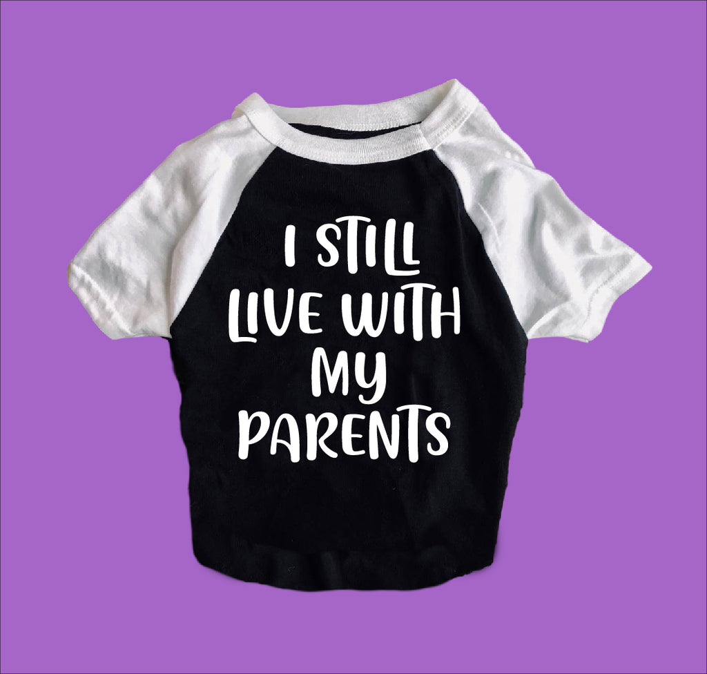 I Still Live With My Parents Shirt | Dog Shirts For Dogs - BirchBearCo