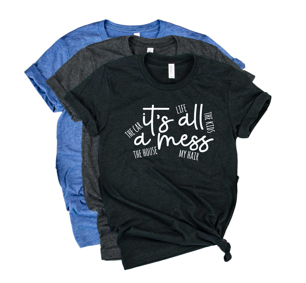 Its All A Mess Shirt | Funny Shirt | Mom Shirt | Unisex Crew - BirchBearCo