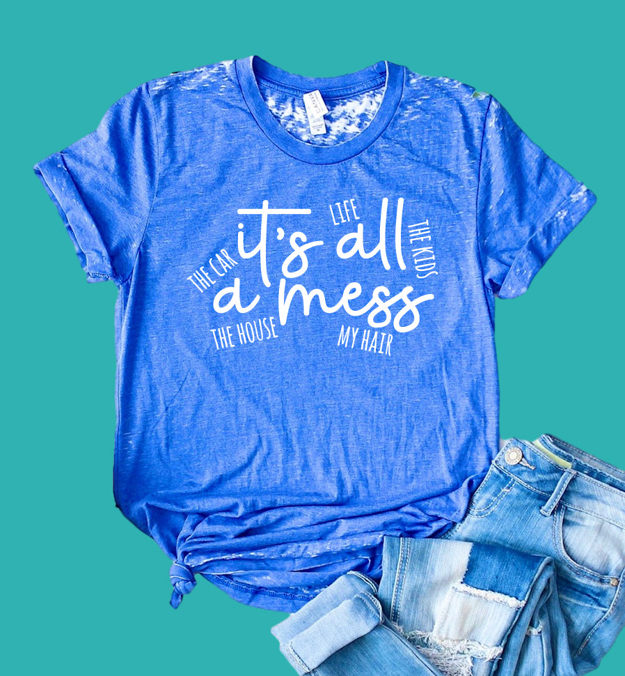 Its All A Mess Shirt | Mom Shirt | Acid Wash T Shirt | Unisex Crew - BirchBearCo