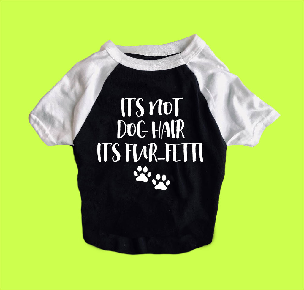 Its Not Dog Hair Its Furfetti Dog Shirt | Dog Shirts For Dogs - BirchBearCo