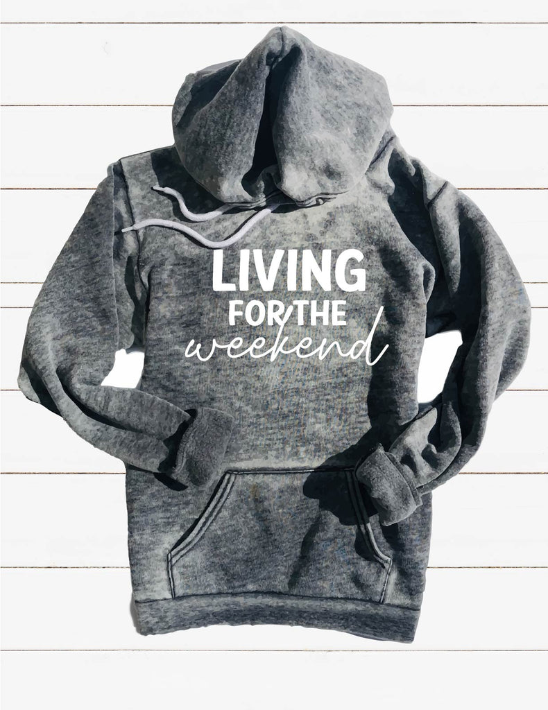 Living For The Weekend Sweatshirt | Unisex Burnout Hoodie - BirchBearCo