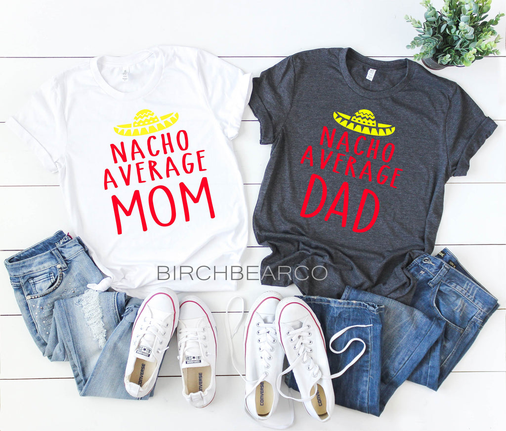 Nacho Average Mom Nacho Average Dad Shirt - BirchBearCo