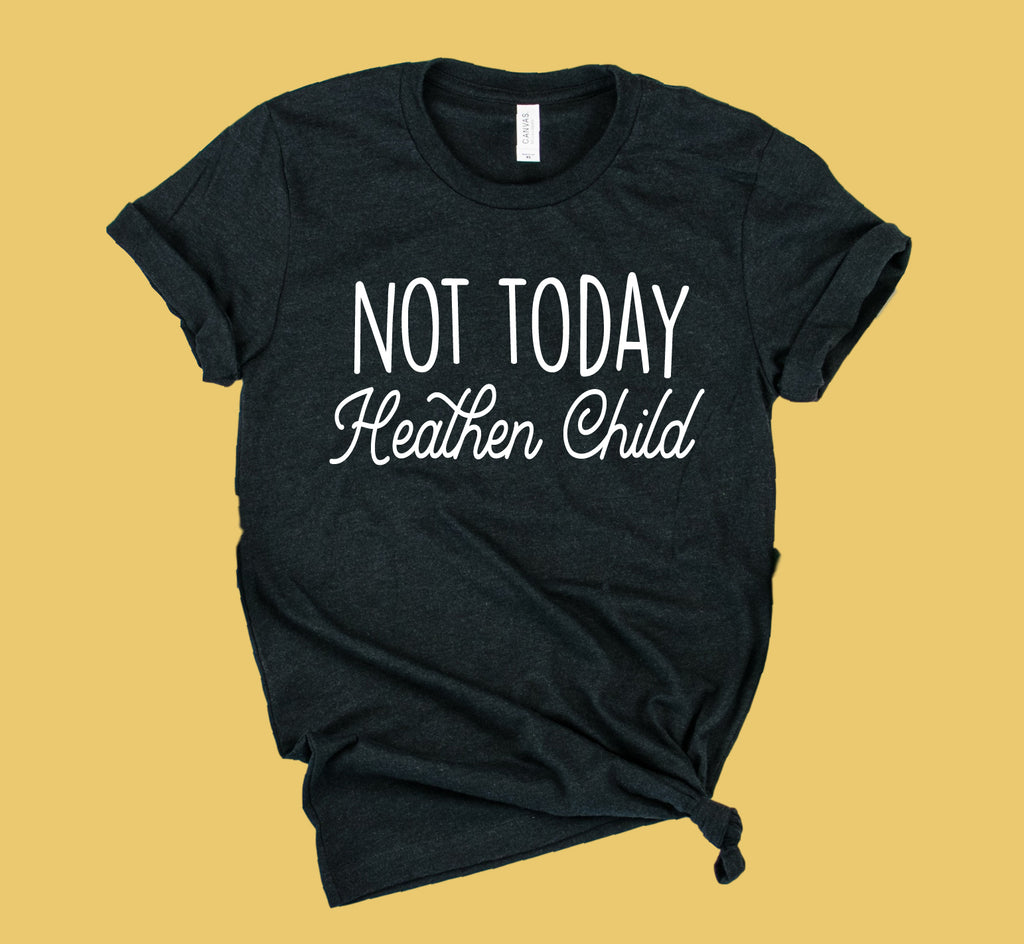 Not Today Heathen Child Shirt | Unisex Crew - BirchBearCo