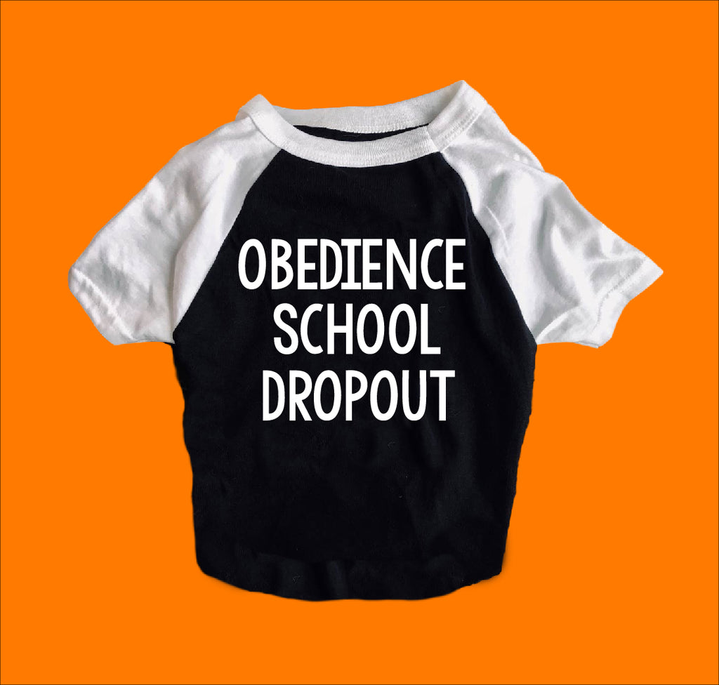 Obedience School Dropout Shirt | Dog Shirts For Dogs - BirchBearCo