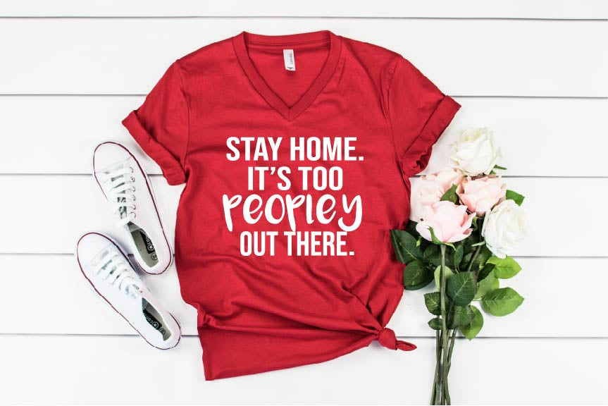 Stay Home It's Too Peopley Shirt - Introvert Shirt - Sarcastic Shirt - Funny T Shirt - I Cant People - Funny Shirt Unisex V Neck T-Shirt - BirchBearCo