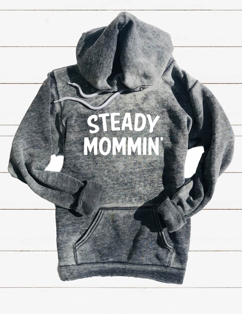 Steady Mommin Sweatshirt | Unisex Burnout Hoodie - BirchBearCo