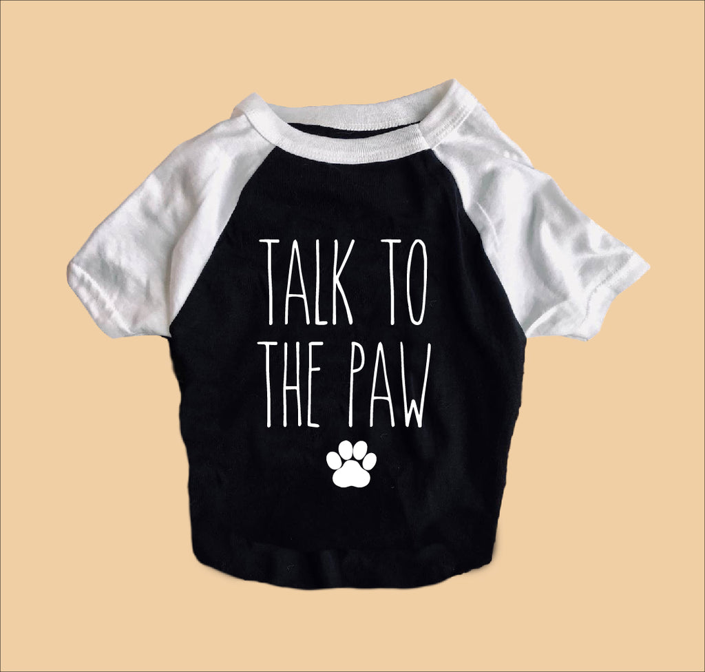 Talk To The Paw Dog Shirt | Dog Shirts For Dogs - BirchBearCo