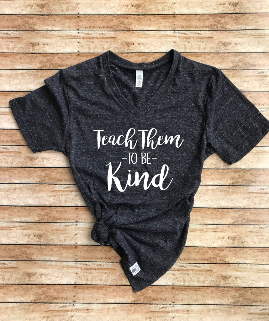 Teach Them To Be Kind Shirt - Kindness T Shirt - Be Kind Shirt - Kind Shirt - Kind Quote Unisex Tri-Blend V-Neck - - BirchBearCo