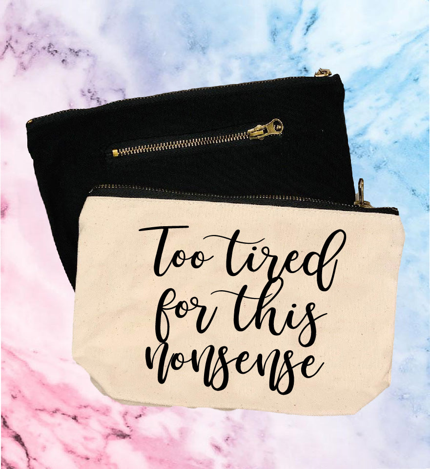 Too Tired For This Nonsense | Canvas Cosmetic And Accessory Bag - BirchBearCo