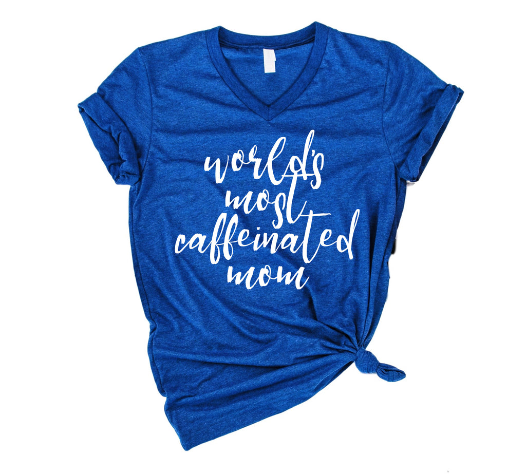 Worlds Most Caffeinated Mom Shirt | Funny Mom Shirt - Unisex V Neck - BirchBearCo
