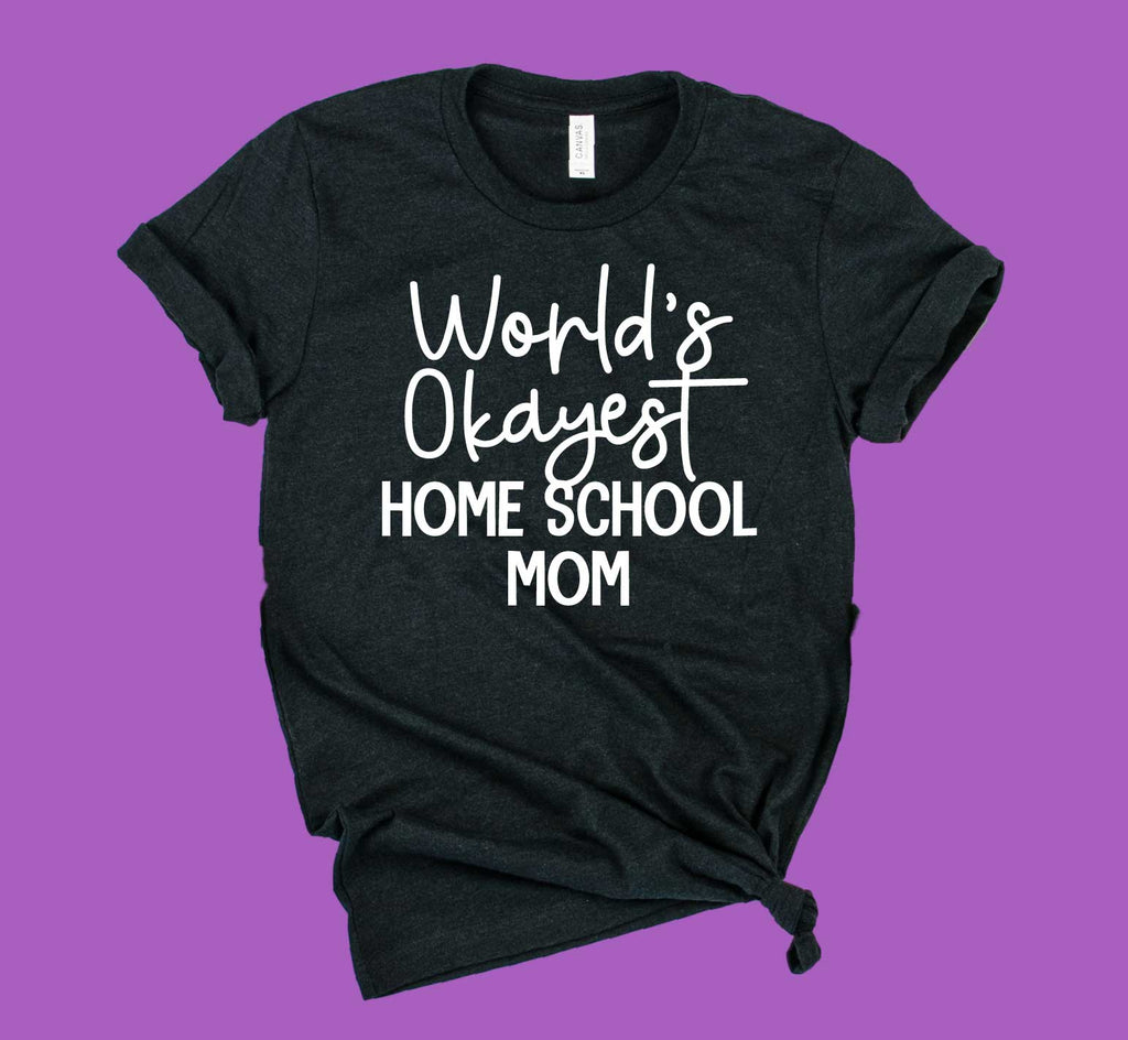 Worlds Okayest Home School Mom Shirt | Funny Mom Shirt | Unisex Crew - BirchBearCo