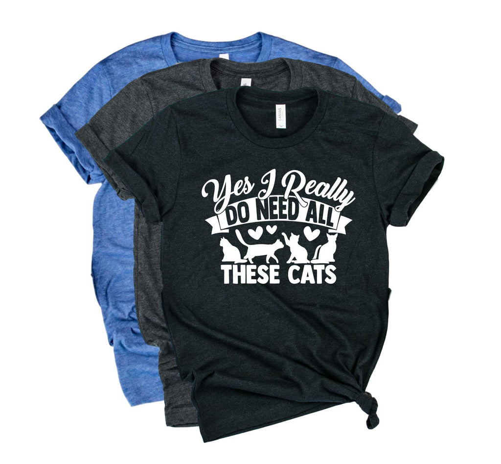 Yes I Really Do Need All Of These Cats Shirt | Cat Shirt | Unisex Crew - BirchBearCo