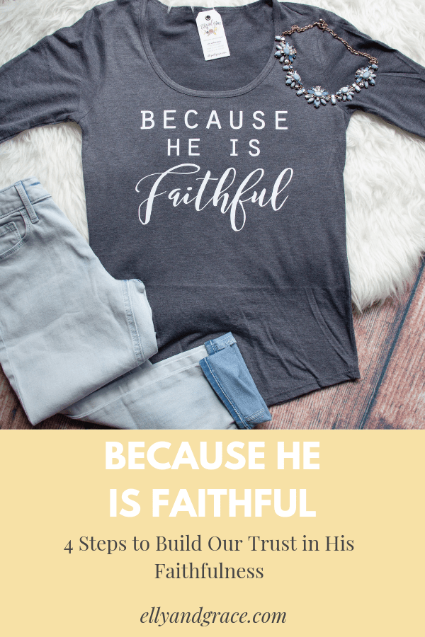 Because He Is Faithful: 4 Steps to Build Our Trust in His Faithfulness