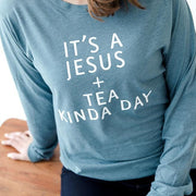 It's a Jesus and Tea Kinda Day Crew Longsleeve