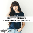Create Your Own Ladies Short Sleeve Shirt