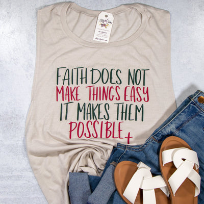 LIMITED EDITION Faith Doesn't Make Things Easy It Makes Them Possible Ladies Muscle Tank