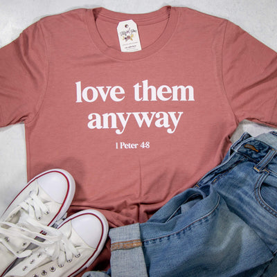 Love Them Anyway Unisex Shirt