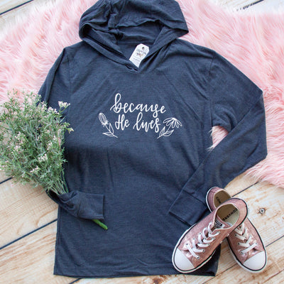 Because He Lives T-Shirt Hoodie