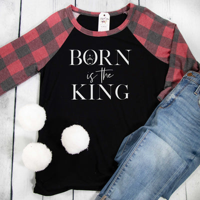 Born is the King Premium Buffalo Raglan