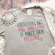 LIMITED EDITION -- Faith Doesn't Make Things Easy it Makes Them Possible Unisex Tee