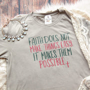 Faith Does Not Make Things Easy It Makes Them Possible Unisex Tee