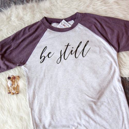 Be Still Baseball Shirt - Christian shirt for women