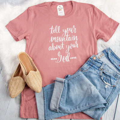 Tell Your Mountain About Your God Unisex Shirt