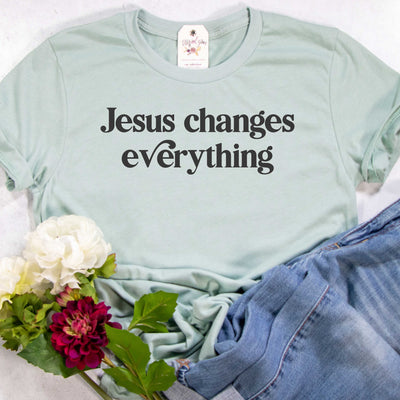 Jesus Changes Everything Unisex Shirt