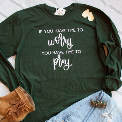 If You Have Time to Worry You Have Time to Pray Crew Longsleeve-ellyandgrace
