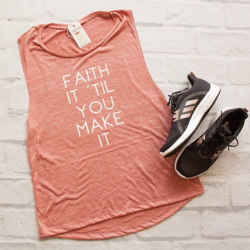 Faith It 'Til You Make It Ladies Muscle Tank - Christian shirt for women