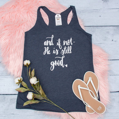 And if Not, He is Still Good Tank Top