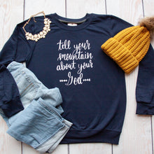 Tell Your Mountain About Your God Sweatshirt-ellyandgrace