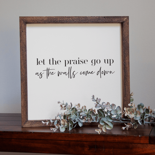 Let the Praise Go Up as the Walls Come Down Handmade Sign