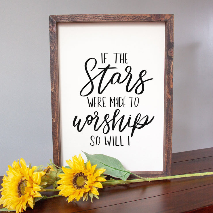 If the Stars were Made to Worship So Will I Handmade Sign