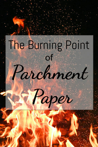 The Burning Point of Parchment Paper - How Hot is Too Hot?