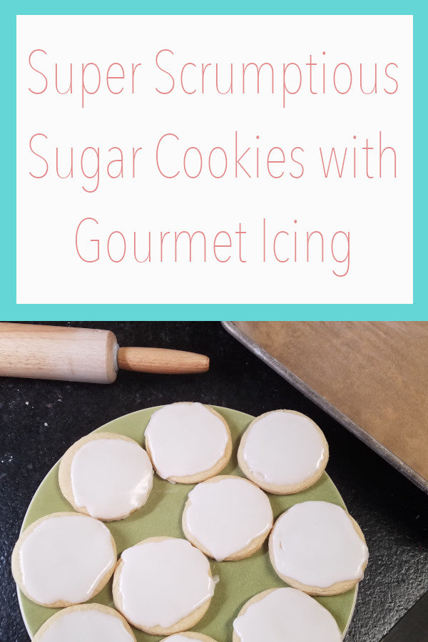 Super Scrumptious Sugar Cookies with Gourmet Icing